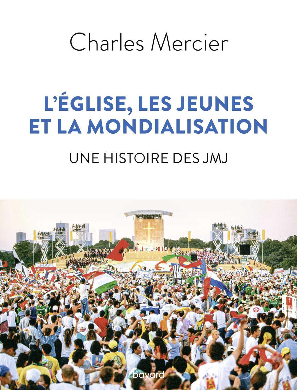 Couverture de «L'Église, les jeunes et la mondialisation. Une histoire des JMJ»