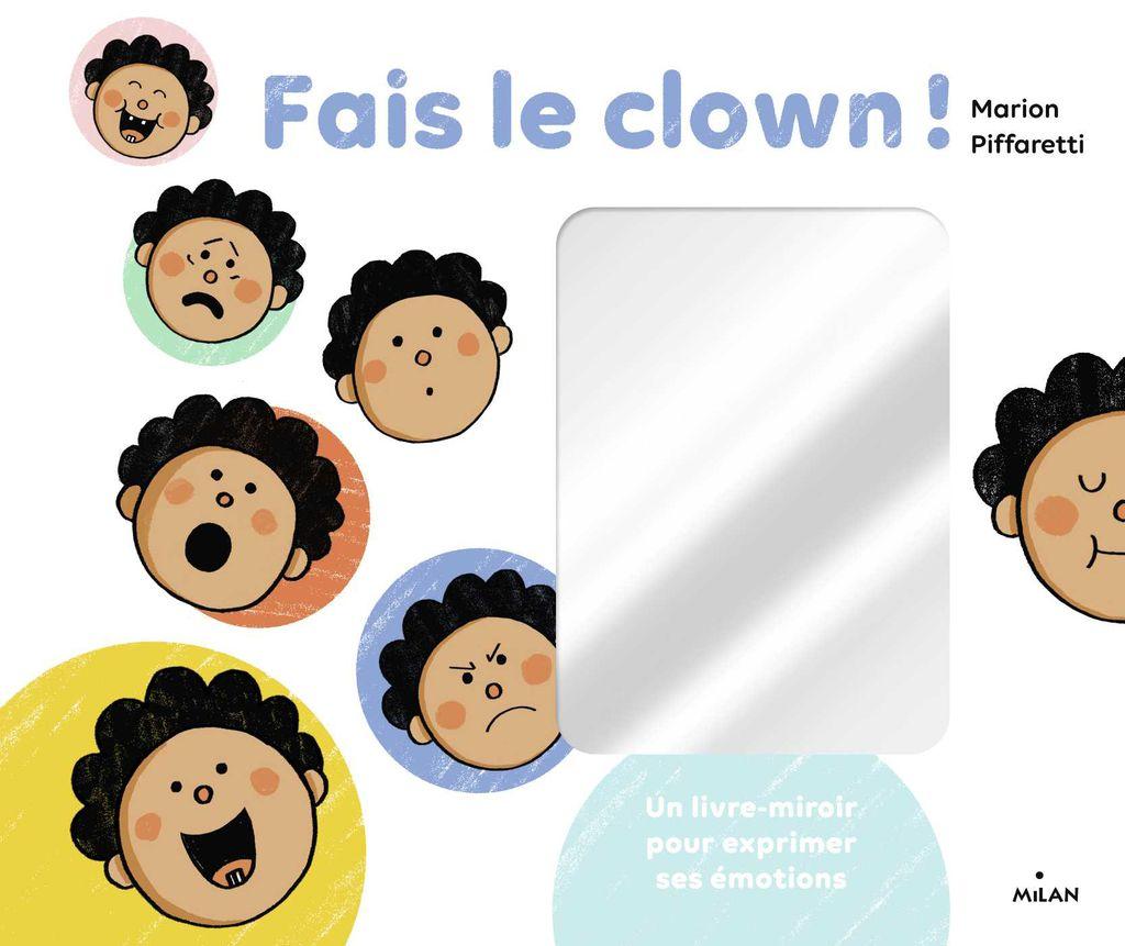 Couverture de «Fais le clown ! – Un livre-miroir pour exprimer ses émotions»