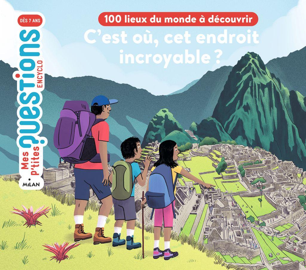 «C'est où, cet endroit incroyable? 100lieux du monde à découvrir» cover