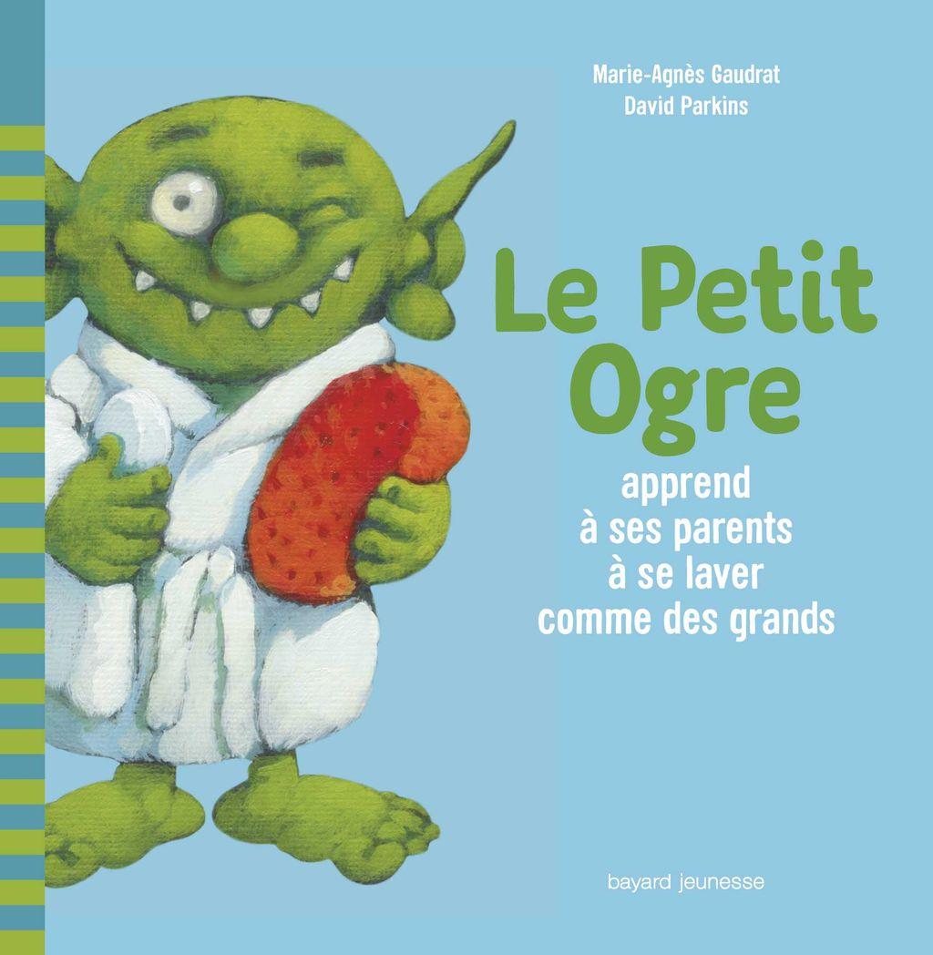 Couverture de «Le Petit Ogre apprend à ses parents à se laver comme des grands»