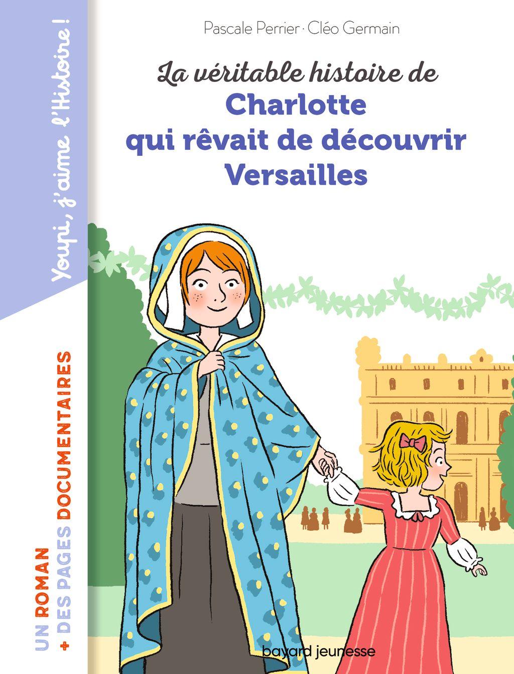 Couverture de «La véritable histoire de Charlotte au château de Versailles»