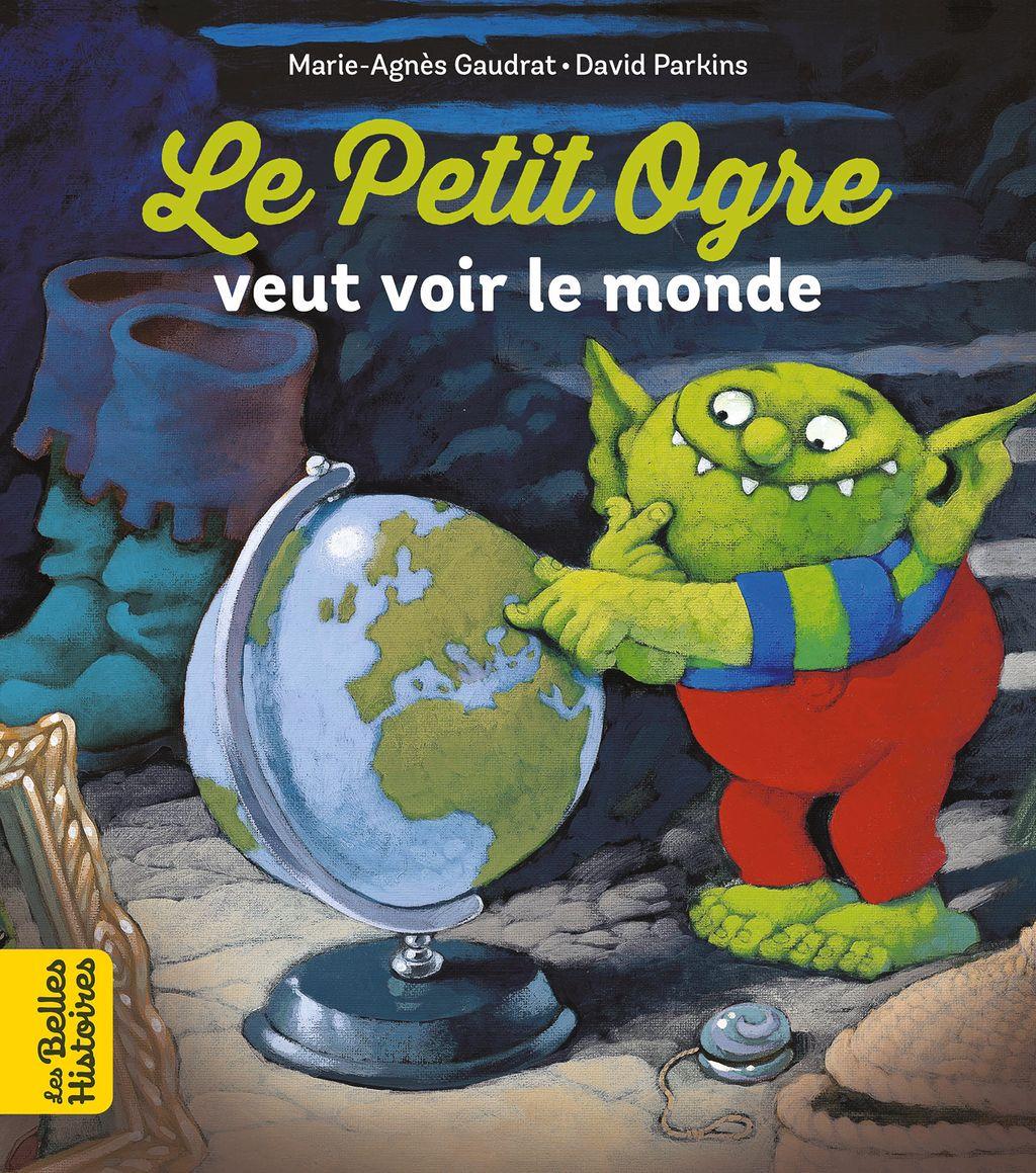 Couverture de «Le Petit Ogre veut voir le monde»