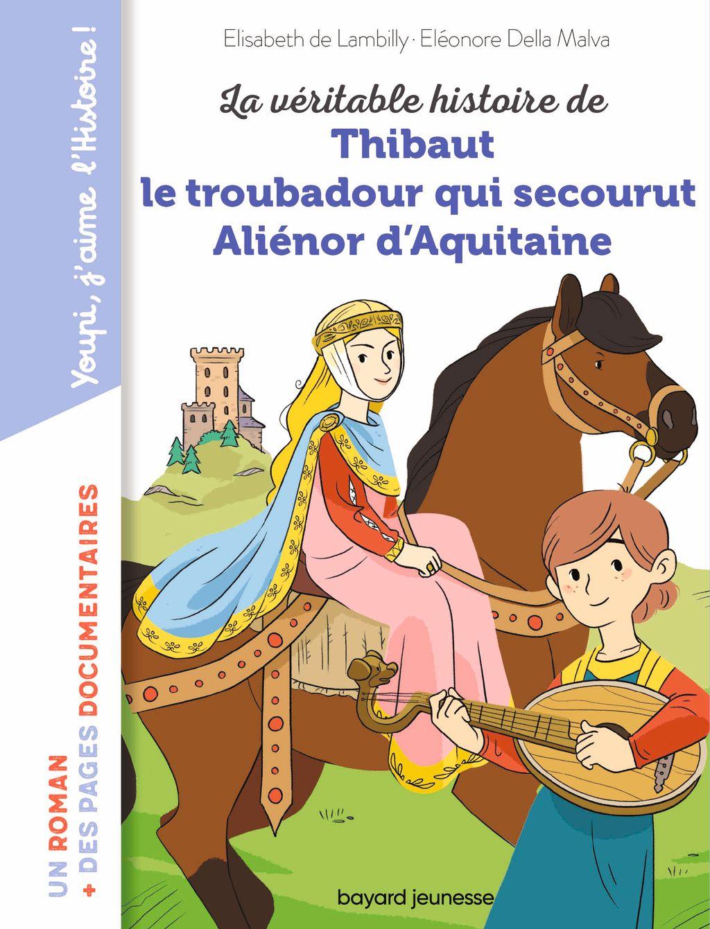 Couverture de «La véritable histoire de Thibaut qui devint troubadour d'Aliénor d'Aquitaine»