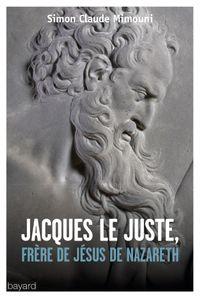 Couverture «JACQUES LE JUSTEN, FRÈRE DE JÉSUS DE NAZARETH»