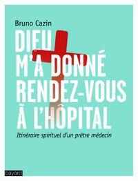 Couverture «Dieu m'a donné rendez-vous à l'hôpital»