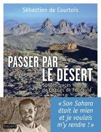 Cover of «Passer par le désert : sur les traces de Charles de Foucauld»