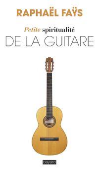 Couverture «Petite spiritualité de la guitare»