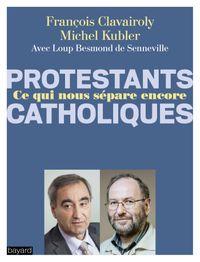 Couverture «Catholiques/Protestants Ce qui nous sépare encore»