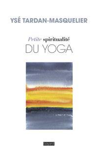 Couverture «Petite spiritualité du yoga»