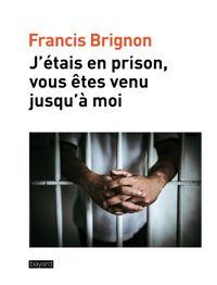 Couverture «J'étais en prison, vous êtes venu jusqu'à moi»