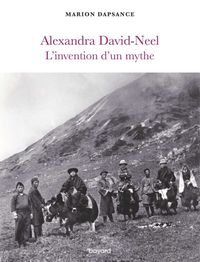 Couverture « Alexandra David-Neel, l'invention d'un mythe »