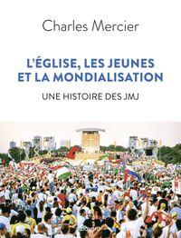 Couverture «L'Église, les jeunes et la mondialisation. Une histoire des JMJ»