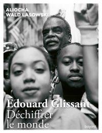 Couverture «Edouard Glissant. Déchiffrer le monde»