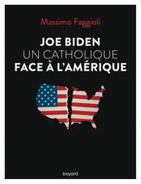Couverture «Joe Biden, un catholique face à l'Amérique»