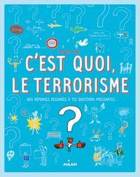 Couverture «C'est quoi, le terrorisme? »