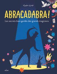 Couverture «Abracadabra ! Les secrets bien gardés des grands magiciens»