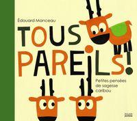 Cover of «Tous pareils ! Petites leçons de sagesse caribou»