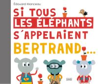 Couverture «Si tous les éléphants s'appelaient Bertrand»
