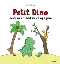 Couverture «Petit Dino veut un animal de compagnie»