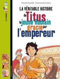 Cover of «La véritable histoire de Titus, le jeune Romain grâcié par l'empereur»
