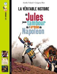 Cover of «La véritable histoire de Jules, jeune tambour dans l'armée de Napoléon»