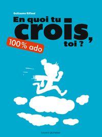 Cover of «En quoi tu crois, toi ? 100 % ado»