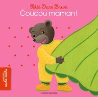 Couverture «Petit Ours Brun mini cache-cache – Coucou maman !»