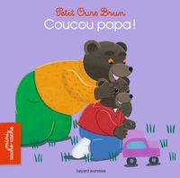 Couverture «Petit Ours Brun mini cache-cache – Coucou papa !»