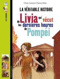 Cover of «La véritable histoire de Livia, qui vécut les dernières heures de Pompéi»