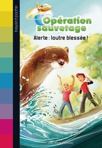Cover of « Alerte : loutre blessée ! »