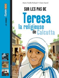 Couverture «Sur les pas de Teresa, la religieuse de Calcutta»