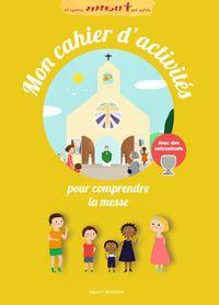 Couverture «Mon cahier d'activités pour comprendre la messe»