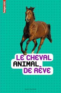 Cover of «Le cheval, animal de rêve»