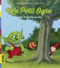 Cover of «Le Petit Ogre cherche un ami»