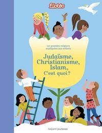 Couverture «Judaïsme, christianisme, islam, c'est quoi ?»