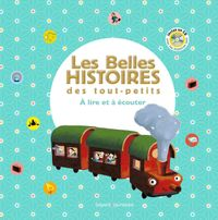 Couverture «Les Belles histoires des tout-petits à lire et à écouter -Recueil»