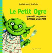 Cover of «Le Petit Ogre apprend à ses parents à manger proprement»