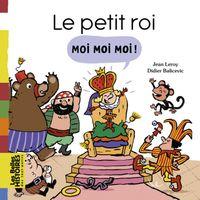 Couverture «Le petit roi Moi Moi Moi !»