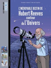 Couverture « L'incroyable destin d'Hubert Reeves, conteur de l'Univers »