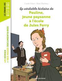Couverture «La véritable histoire de Pauline, petite paysanne à l'école de Jules Ferry»