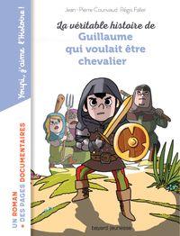 Couverture «La véritable histoire de Guillaume qui voulait être chevalier»