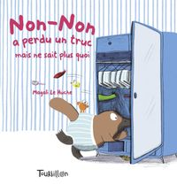 Cover of « Non-Non a perdu un truc mais ne sait plus quoi »