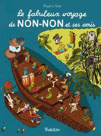 Couverture «Le fabuleux voyage de Non-Non et ses amis»