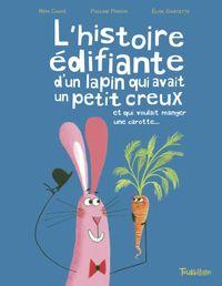 Couverture «L'histoire édifiante du lapin qui avait un petit creux et qui voulait manger une carotte»