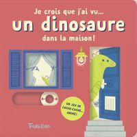 Couverture «Je crois que j'ai vu… un dinosaure dans la maison !»