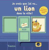 Couverture «Je crois que j'ai vu… un lion dans la ville !»