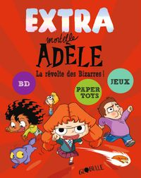 Couverture «Extra Mortelle Adèle T3 – La révolte des bizarres»