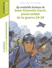 Couverture «La véritable histoire de Jean-Corentin Carré, jeune soldat de la Première Guerre mondiale»