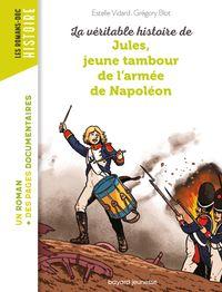 Couverture «La véritable histoire de Jules, jeune tambour dans l'armée de Napoléon – NE –»