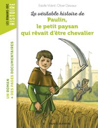 Couverture «La véritable histoire de Paulin, le petit paysan qui rêvait d'être chevalier»